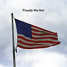 Proudly We Hail by kkphoto1