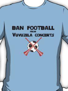 Ban Football from Vuvuzela Concerts! T-Shirt