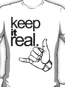 keep it real. T-Shirt