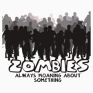 Zombies: Always Moaning About Something by Rhonda Blais