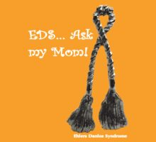 EDS... Ask my Mom Drk by Rabecca Primeau