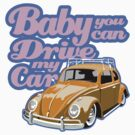 Baby you can drive my car by Siegeworks .