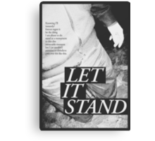 LET IT STAND Canvas Print