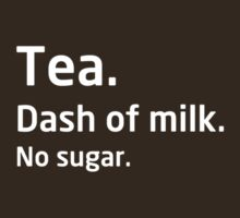Tea. Dash of milk. No sugar. by bitrot