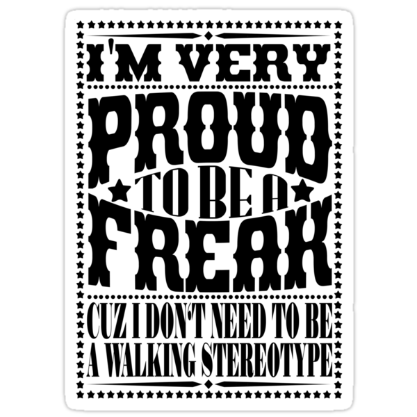 Proud to be a freak - Black by chuckcarvalho