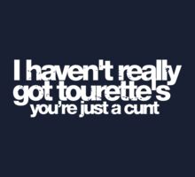 I haven't got Tourettes - you're just a c**t by buud