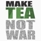 Make Tea Not War by banginT