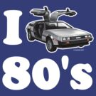 I LOVE (or DRIVE for that matter) 80's by GerbArt