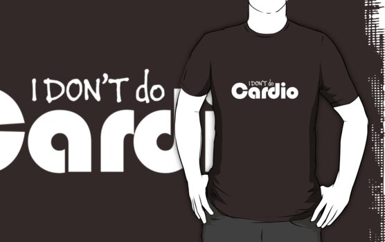 'I DON'T do Cardio' (White Text) by Paul James Farr