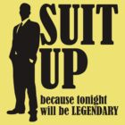 Suit Up - Tonight will be legendary by DetourShirts