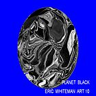 ( PLANET  BLACK ) ERIC WHITEMAN ART  by eric  whiteman