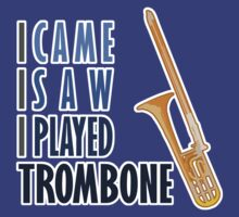 I Came I Saw I Played Trombone by evisionarts