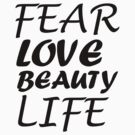FEAR LOVE BEAUTY LIFE by Melissa Park
