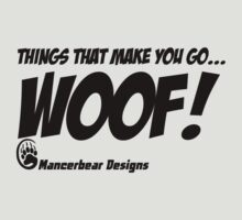 Things That Make You Go WOOF! by mancerbear