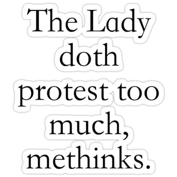 methinks the lady doth protest too much