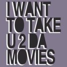 I WANT TO TAKE U 2 DA MOVIES by Amber Kipp