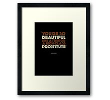 You're so beautiful...  |   poster Framed Print