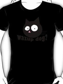 WAZUP DOG? T-Shirt