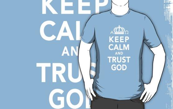 Keep Calm and Trust God by Lana Wynne