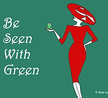 BE SEEN WITH GREEN by RoseLangford