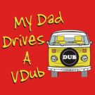 My Dad Drives a VDub (Yellow) by FunkyDreadman