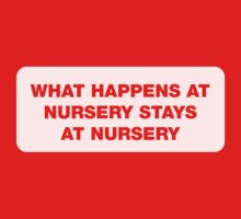What happens at nursery stays at nursery by buud