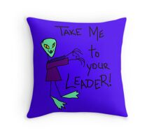 *Take Me To Your Leader  Throw Pillow