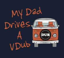 My Dad Drives a VDub (Orange) by FunkyDreadman