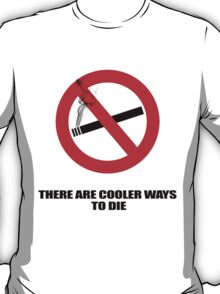 There are Cooler Ways to Die T-Shirt