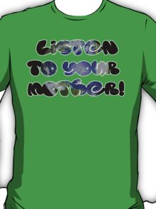 Listen To Your Mother!  T-Shirt