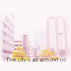 The City's All Around Us by chels19noel