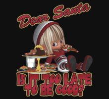 Santa Is It To Late To Be Good T Shirt by Moonlake