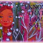 I KNOW THAT I AM SAFE by Princess Moon Feathers