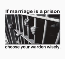 If Marriage Is A Prison, Choose Your Warden Wisely. by Ainsley Kellar Creations