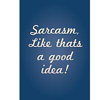 Sarcasm, like that's a good idea! Photographic Print