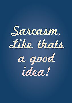 Sarcasm, like that's a good idea! by Stephen Wildish