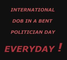 International Dob In A Bent Polition Day Everday ! by Gregory John O'Flaherty