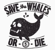 Save the Whales Or Die by selfhighfive