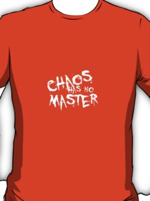 Chaos Has No Master (White Text) T-Shirt