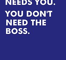 You Don't Need The Boss! by casualco