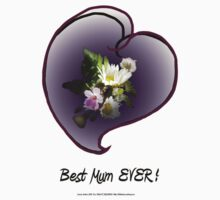 wildflower, Best Mum EVER! heart  by Dawna Morton