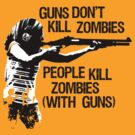 Guns don&#x27;t kill zombies... (light) by garykemble
