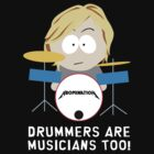 Drummers are Musicians Too! by youjay68