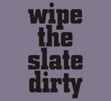 wipe the slate dirty by theG