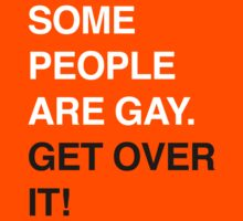 SOME PEOPLE ARE GAY. GET OVER IT! by jipvankuijk