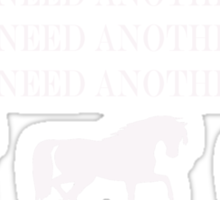 I DO NOT NEED ANOTHER HORSE II Sticker