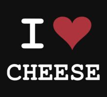 I Love Cheese by Kevin  Whitaker