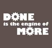 DONE is the engine of MORE by PJ Collins