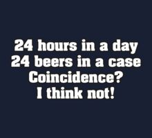 24 hours in a day 24 beers in a case Coincidence? I think not! by Stuart Stolzenberg