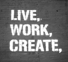 ~Live, Work, Create~ by Serenity13